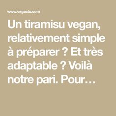 Un tiramisu vegan,relativement simple à préparer ? Et très adaptable ? Voilà notre pari. Pour… Vegan Tiramisu, Math, Simple, Greedy People, Math Resources, Early Math, Mathematics