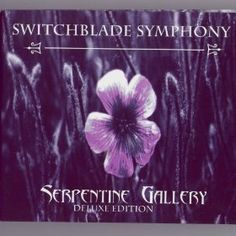 Switchblade Symphony - Serpentine Gallery Deluxe Edition