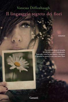 """""""Il linguaggio segreto dei fiori"""" Vanessa Diffenbaugh (Garzanti)"""