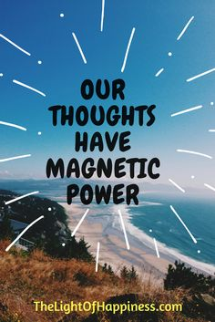 Our thoughts have magnetic power. Think about it!