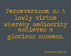 """""""Great works are performed not by strength but by perseverance"""""""