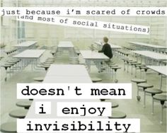 """""""Just because I'm scared of crowds and most of social situations doesn't mean I enjoy invisibility."""" #SocialAnxiety (More help at akfsa.org)"""
