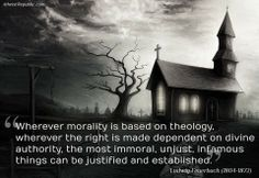 Morality Based on Theology. It's dangerous to value the hypothetical divine over the concrete reality.