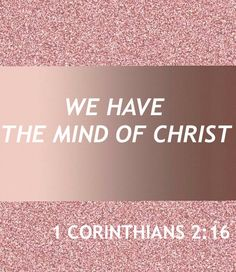 """We have the mind of Christ""  Train your mind to think positive thoughts, which will translate to positive actions."