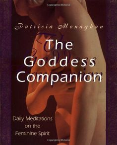 Goddess Companion: Daily Meditations on the Goddess by Patricia Monaghan. $12.52. Author: Patricia Monaghan. 410 pages. Publisher: Llewellyn Publications; 1st edition (November 8, 1999)