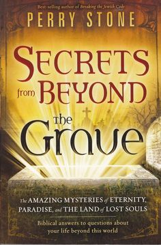 Secrets from Beyond The Grave by Perry Stone ~ The amazing mysteries of eternity, paradise and the land of lost souls. Biblical answers to questions about your life beyond this world. Cool Books, I Love Books, Books To Read, Perry Stone Books, Free Christian Books, Christian Decor, Stone Quotes, From Beyond, Soul Stone