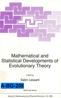 Mathematical and statistical developments of evolutionary theory : proceedings of the NATO Advanced Study Institute and Séminaire de Mathématiques Supérieures on Mathematical and Statistical Developments of Evolutionary Theory, Montréal, Canada, August 3-21, 1987 / edited by Sabin Lessard