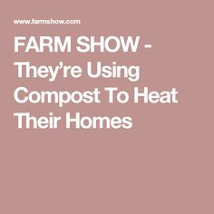 FARM SHOW - They're Using Compost To Heat Their Homes