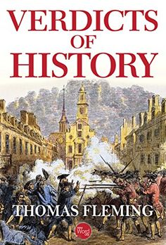 Verdicts of History by Thomas Fleming.  Non-Fiction.  (Kindle, $2.99.)  Completed.