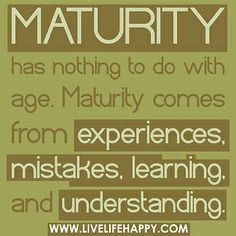 """Maturity has nothing to do with age. Maturity comes from experiences, mistakes, learning, and understanding."" By deeplifequotes, via Flickr"