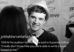 "At his audition for Peeta he said to Suzanne Collins: ""I really don't know how you were able to write a book based on me."""