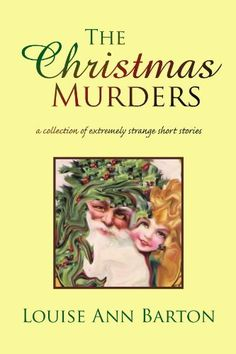 The Christmas Murders: a collection of extremely strange short stories by Louise Ann Barton, http://www.amazon.com/gp/product/1450095712/ref=cm_sw_r_pi_alp_S2jFqb148Q4BG