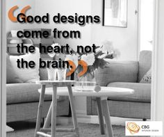 """good designs come from the heart, not the brain"""