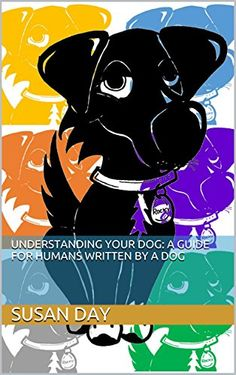 Understanding Your Dog: A Guide for Humans Written by a Dog - Kindle edition by Susan Day, Rocky Dog. Crafts, Hobbies & Home Kindle eBooks @ Amazon.com.