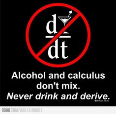 "Alcohol & Calculus...for math nerds only.....  I would beg to differ....on more than one occasion did a couple of beers enable us to ""figure out"" the answer to a homework problem in college!"