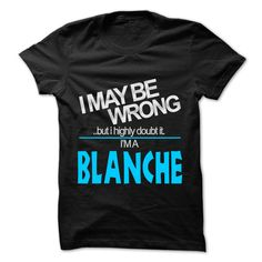 (Tshirt Most T-Shirt) I May Be Wrong But I Highly Doubt It I am BLANCHE 99 Cool Name Shirt Discount Codes Hoodies, Tee Shirts