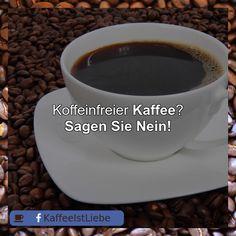 Koffeinfreier #Kaffee?  Sagen Sie Nein!