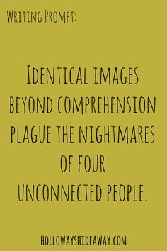 Halloween Writing Prompts Part 4-October 2016-Identical images beyond comprehension plague the nightmares of four unconnected people.