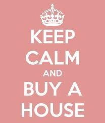 Keep calm and buy a house...