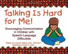 Talking Is Hard for Me! Encouraging Communication in Children with Speech-Language Difficulties by Linda M. Reinert,http://www.amazon.com/dp/1606131923/ref=cm_sw_r_pi_dp_Jlqmsb1HYY2X4F44