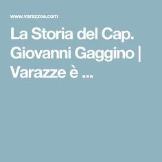 La Storia del Cap. Giovanni Gaggino | Varazze è ...