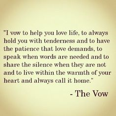 the vow - love the words. not so much the movie Cute Quotes, Great Quotes, Quotes To Live By, Inspirational Quotes, Change Quotes, Awesome Quotes, The Words, The Vow, Citations Film