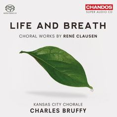 Grammy winning album!!!  Life and Breath: Choral Works by Rene Clausen ~ Kansas City Chorale