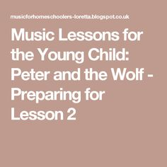 Music Lessons for the Young Child: Peter and the Wolf - Preparing for Lesson 2