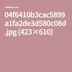 04f6410b3cac5899a1fa2de3d580c08d.jpg (423×610)