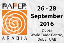PAPER ARABIA 2016 26 - 28, September, 2016 Dubai World Trade Centre, Dubai, UAE