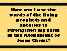 Come Follow Me LDS Sunday School - March: How can I use the words of living prophets and apostles to strengthen my faith in the Atonement of Jesus Christ?