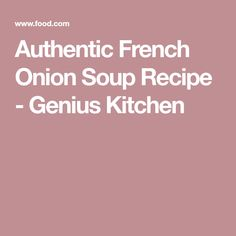 Authentic French Onion Soup Recipe - Genius Kitchen