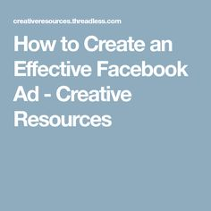 How to Create an Effective Facebook Ad - Creative Resources