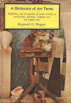 HAGGAR, REGINALD G. A Dictionary of Art Terms. Definitions and descriptions of terms relating to architecture, painting, sculpture and the graphic art.