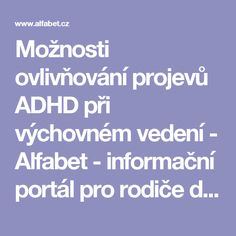 Možnosti ovlivňování projevů ADHD při výchovném vedení - Alfabet - informační portál pro rodiče dětí se zdravotním postižením Add Adhd, Ads, Montessori, Logo, Literatura, Psychology, Logos, Environmental Print