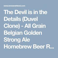 The Devil is in the Details (Duvel Clone) - All Grain Belgian Golden Strong Ale Homebrew Beer Recipe - Brewer's Friend - UTILIZA CANA DE AÇUCAR NA FORMULAÇÃO