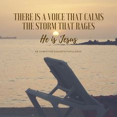 There is a voice that calms the storm that rages…He is Jesus.