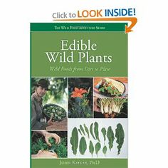 Edible Wild Plants: Wild Foods From Dirt To Plate.