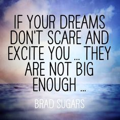 If your dreams don't scare and excite you they aren not big enough - Brad Sugars