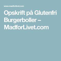Opskrift på Glutenfri Burgerboller – MadforLivet.com