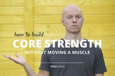 How to Build Core Strength without Moving a Muscle