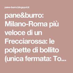 pane&burro: Milano-Roma più veloce di un Frecciarossa: le polpette di bollito (unica fermata: Torino)