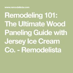 Remodeling 101: The Ultimate Wood Paneling Guide with Jersey Ice Cream Co. - Remodelista