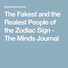 The Fakest and the Realest People of the Zodiac Sign - The Minds Journal