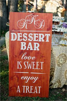 "dessert bar sign // I like the idea of doing several ""mini-buffet"" areas rather than a full meal. yes, this single girl has thought this through."