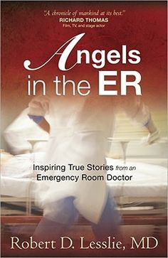 """Angels in the ER: Inspiring True Stories from an Emergency Room Doctor-see P19 of """"Deal"""" www.adealwithGodbook.com"""