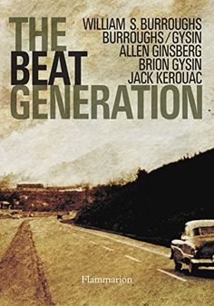 Beat Generation - Jack Kerouac, William Burroughs, Allen Ginsberg, Brion Gysin, Gérard-Georges Lemaire