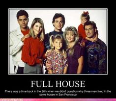 Full House, I love the show but they have a point...