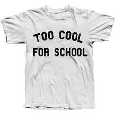 Too Cool for School Tshirt Graphic Tee ($20) ❤ liked on Polyvore featuring tops, t-shirts, black, women's clothing, graphic shirts, graphic print t shirts, unisex tops, graphic design tees and graphic tops
