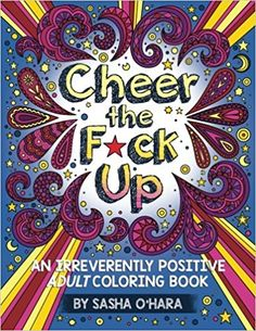 AmazonSmile: Cheer the F*ck Up: An Irreverently Positive Adult Coloring Book (Irreverent Book Series) (Volume 3) (9781534602083): Sasha O'Hara: Books